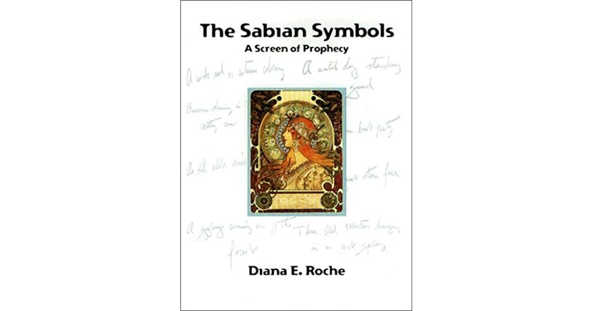 Sabian Symbols The A Screen Of Prophecy By Diana E Roche