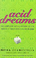 Acid Dreams: The Complete Social History of LSD, the CIA, the Sixties & Beyond
