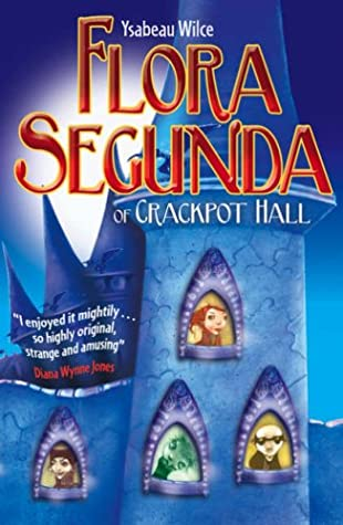 Flora Segunda of Crackpot Hall by Ysabeau S. Wilce