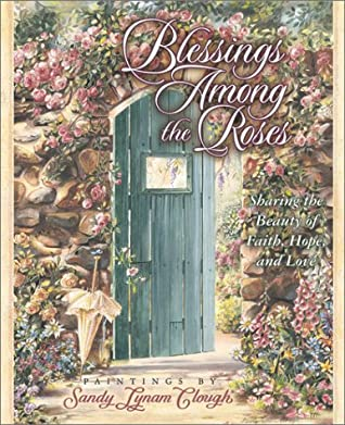 Blessings Among the Roses: Sharing the Beauty of Faith, Hope, and Love [With Ribbon Bookmark]