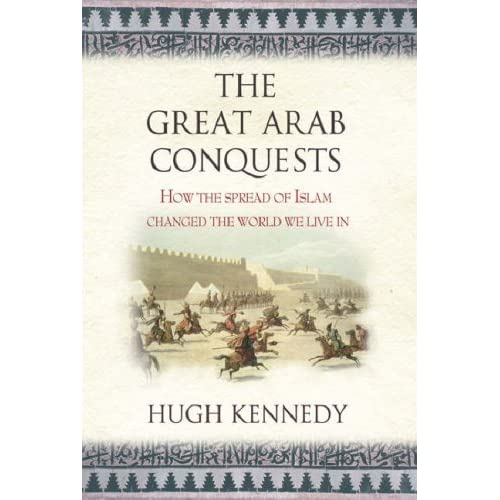 The Great Arab Conquests: How The Spread Of Islam Changed