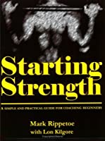 Starting Strength: A Simple and Practical Guide for Coaching Beginners