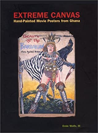 Extreme Canvas: Hand Painted Movie Posters From Ghana