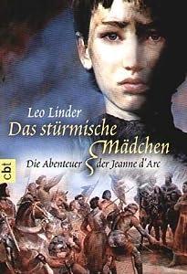 Das stürmische Mädchen. Die Abenteuer der Jeanne d'Arc.