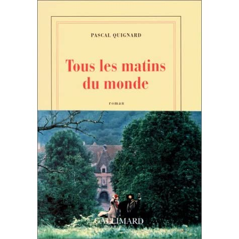 tous les matins du monde by pascal quignard reviews discussion bookclubs lists. Black Bedroom Furniture Sets. Home Design Ideas