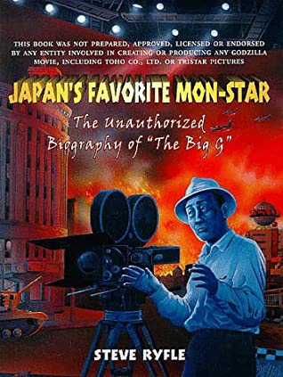 JAPAN'S FAVORITE MON-STAR: THE UNAUTHORIZED BIOGRAPHY OF GODZILLA: An Unauthorised Biography of the Big G