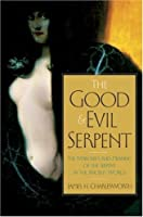 The Good and Evil Serpent: The Symbolism and Meaning of the Serpent in the Ancient World