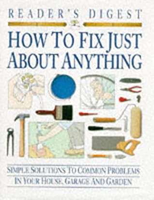 How to Fix Just About Anything (Readers Digest)
