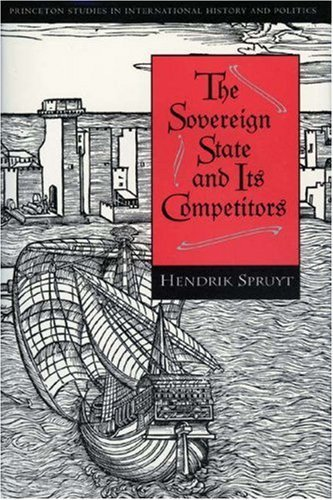 The Sovereign State And Its Competitors: An Analysis Of Systems Change Hendrik Spruyt