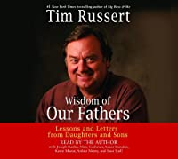 Wisdom of Our Fathers: Lessons and Letters from Daughters and Sons