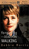 Forgiving the Dead Man Walking: Only One Woman Can Tell the Entire Story