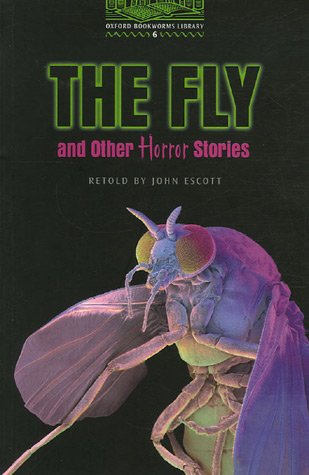 The Fly and Other Horror Stories (Oxford Bookworms Library Stage 6)