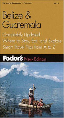 Fodor's Belize & Guatemala: Completely Updated, Where to Stay, Eat, and Explore, Smart Travel Tips from A to Z (Fodor's Gold Guides)