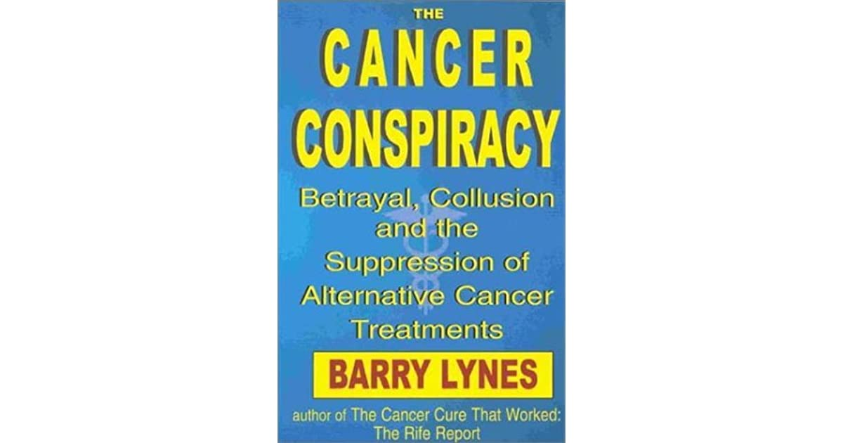 The Cancer Conspiracy: Betrayal, Collusion And The