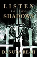 Listen to the Shadows: A Novel