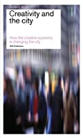 Creativity and the City: How the Creative Economy Changes the City