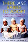 There Are Babies To Adopt: A Resource Guide for Prospective Parents