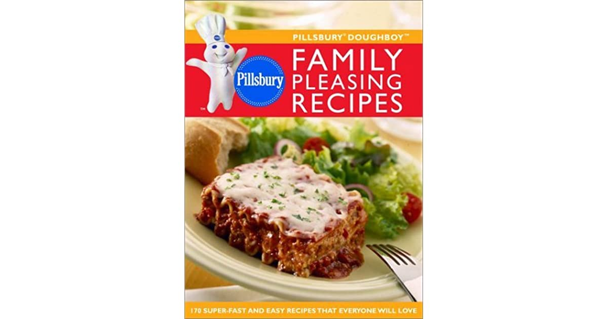 Pillsbury Doughboy Family Pleasing Recipes 170 Super Fast And Easy Recipes That Everyone Will Love By Pillsbury