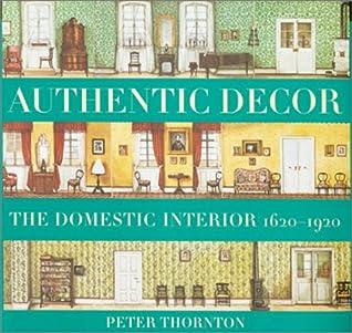 Authentic Decor: The Domestic Interior 1620 - 1920