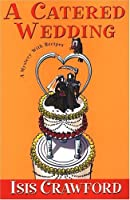 A Catered Wedding (Mystery with Recipes, Book 2)