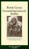 Gesamtkunstwerk Stalin : die gespaltene Kultur in der Sowjetunion