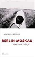 Berlin   Moskau: Eine Reise zu Fuß