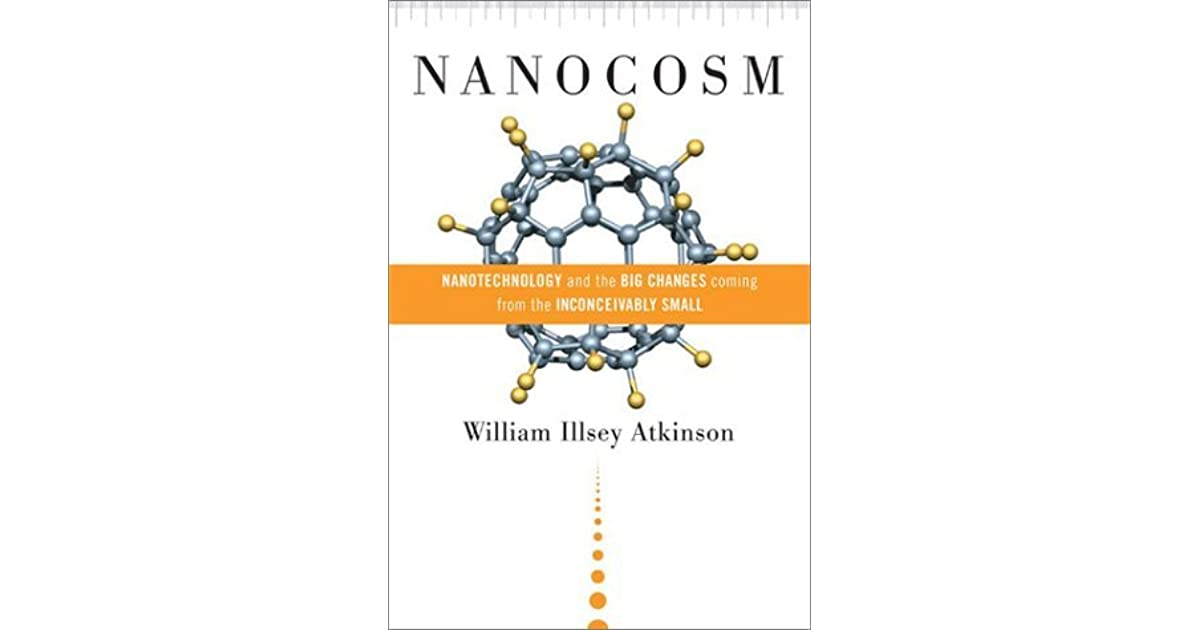Nanocosm: Nanotechnology and the Big Changes Coming from the Inconceivably Small