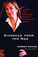 Divorced from the Mob: My Journey from Organized Crime to Independent Woman
