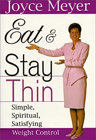 Eat And Stay Thin: Simple, Spiritual, Satisfying Weight