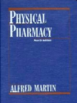 Physical Pharmacy: Physical Chemical Principles in the Pharmaceutical Sciences