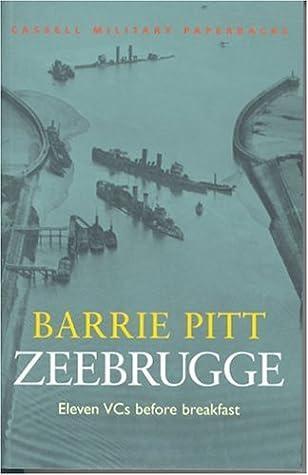 Zeebrugge: Eleven VCs Before Breakfast by Barrie Pitt