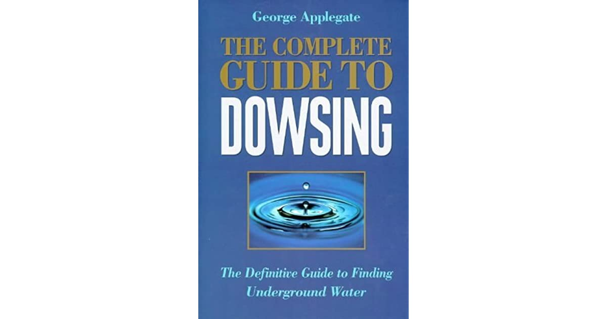 The Complete Book of Dowsing: The Definitive Guide to