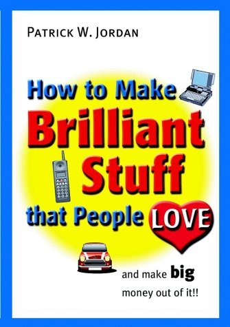 How-to-make-brilliant-stuff-that-people-love-and-make-big-money-out-of-it