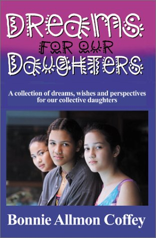 Dreams for Our Daughters: A Collection of Dreams, Wishes and Perspectives for Our Collective Daughters
