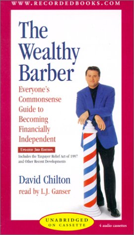 The Wealthy Barber: Everyone's Commonsense Guide to Becoming Financially Independent David Chilton Updated with Assistance from Arthur Andersen