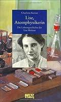 Lise, Atomphysikerin : die Lebensgeschichte der Lise Meitner
