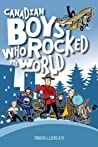 Canadian Boys Who Rocked The World by Tanya Lloyd Kyi