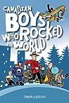 Canadian Boys Who Rocked The World by Tanya Lloyd Kyi