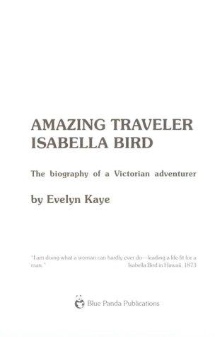 Amazing Traveler Isabella Bird: The Biography of a Victorian Adventurer