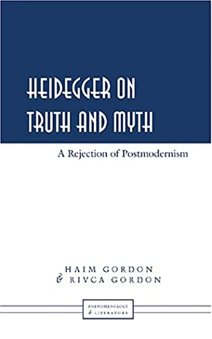 Heidegger on Truth and Myth: A Rejection of Postmodernism