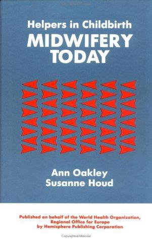 Helpers in Childbirth: Midwifery Today: Midwifery Today Ann Oakley