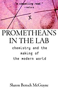 Prometheans in the Lab: Chemistry and the Making of the Modern World