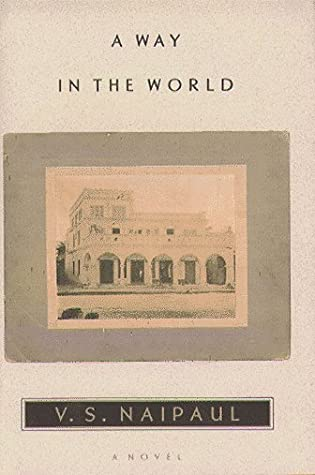A Way in the World by V S  Naipaul