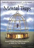 Mental Traps: Stupid Things That Sane People Do to Mess Up Their Minds