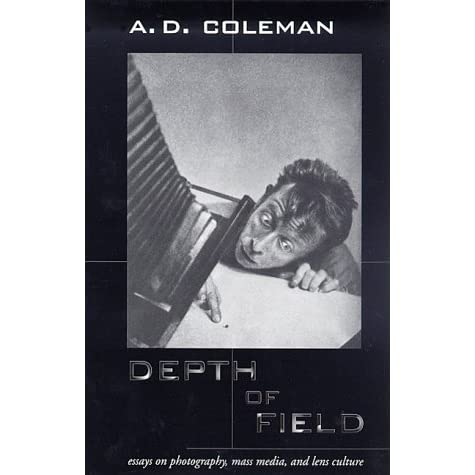 depth of field essays on photography mass media and lens  depth of field essays on photography mass media and lens culture by a d coleman