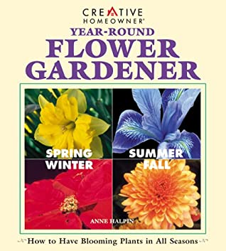 Year Round Flower Gardener How To Have Blooming Plants In All