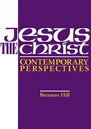 Jesus the Christ by Brennan R. Hill