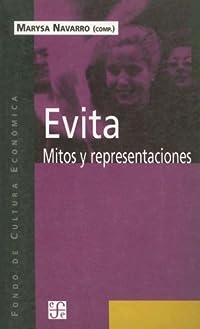 Evita: Mitos y Representaciones (Coleccion Popular (Fondo de Cultura Economica))