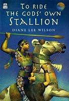 To ride the Gods Own Stallion