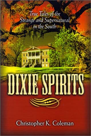 Dixie Spirits: True Tales of the Strange and Supernatural in the South